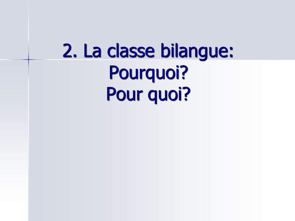 2. La classe bilangue: Pourquoi Pour quoi