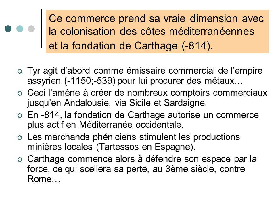 Ce commerce prend sa vraie dimension avec la colonisation des côtes méditerranéennes et la fondation de Carthage (-814).