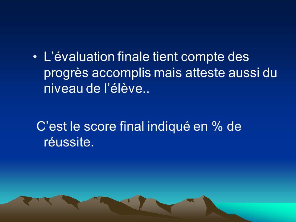 L'évaluation finale tient compte des progrès accomplis mais atteste aussi du niveau de l'élève..