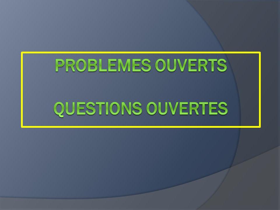 PROBLEMES OUVERTS QUESTIONS OUVERTES