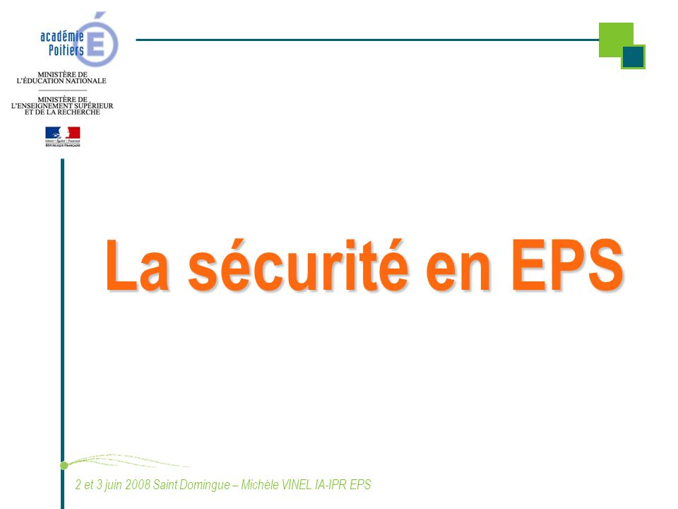 La sécurité en EPS 2 et 3 juin 2008 Saint Domingue – Michèle VINEL IA-IPR EPS