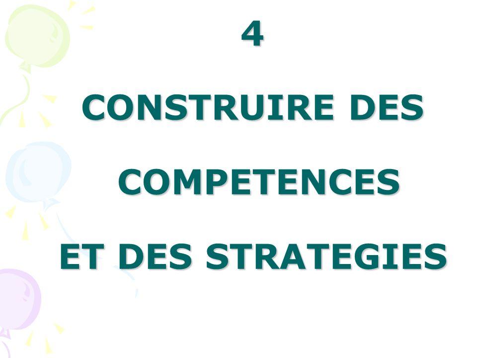 4 CONSTRUIRE DES COMPETENCES ET DES STRATEGIES