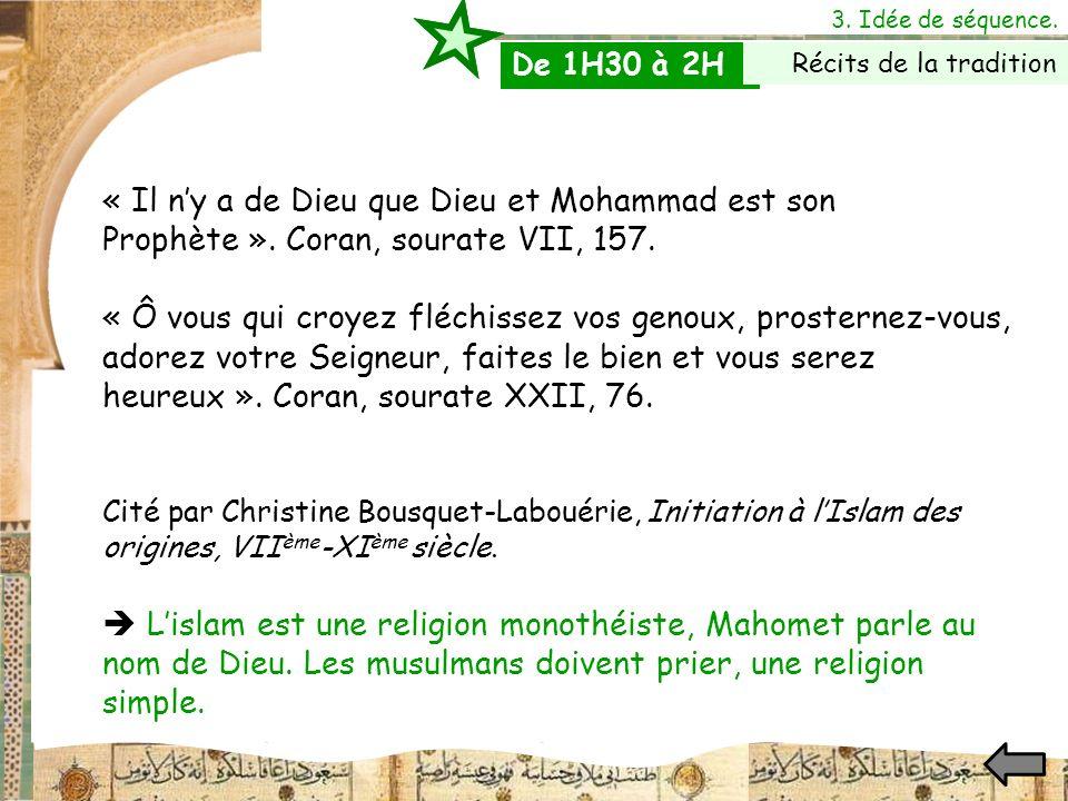 3. Idée de séquence. De 1H30 à 2H. Récits de la tradition. « Il n'y a de Dieu que Dieu et Mohammad est son Prophète ». Coran, sourate VII, 157.