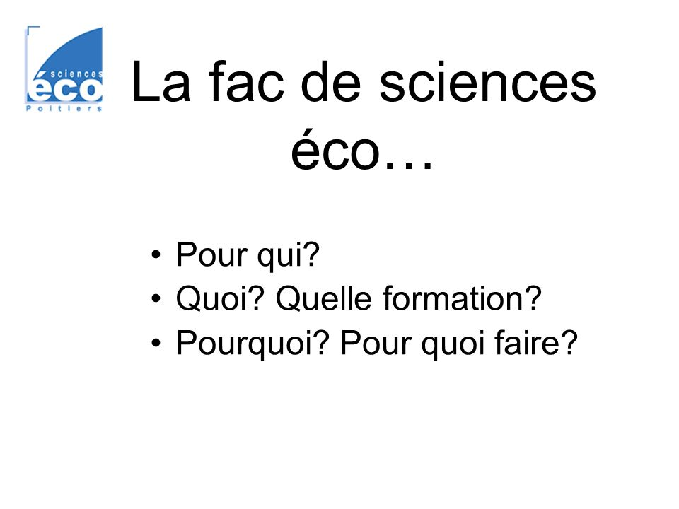 La fac de sciences éco… Pour qui Quoi Quelle formation