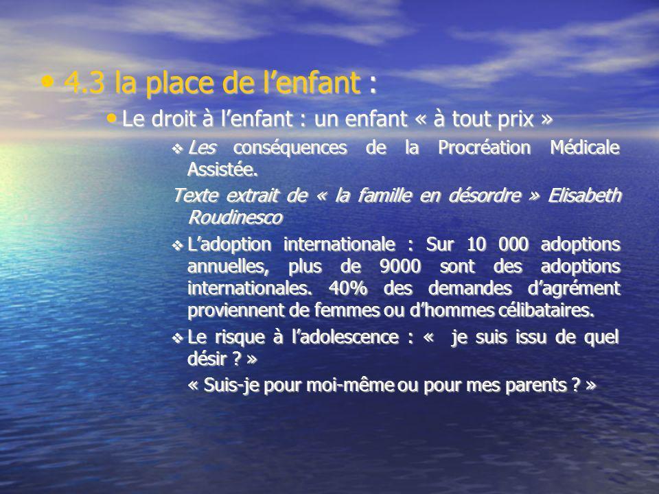 4.3 la place de l'enfant : Le droit à l'enfant : un enfant « à tout prix » Les conséquences de la Procréation Médicale Assistée.