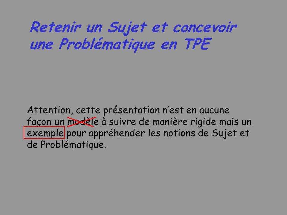 Retenir un Sujet et concevoir une Problématique en TPE