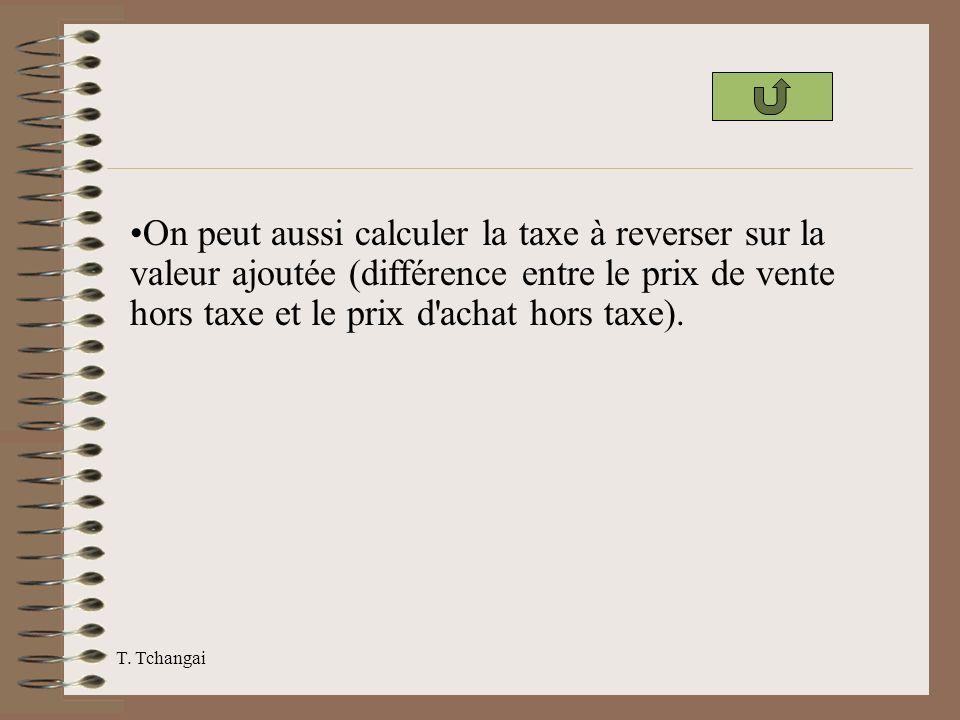 On peut aussi calculer la taxe à reverser sur la valeur ajoutée (différence entre le prix de vente hors taxe et le prix d achat hors taxe).