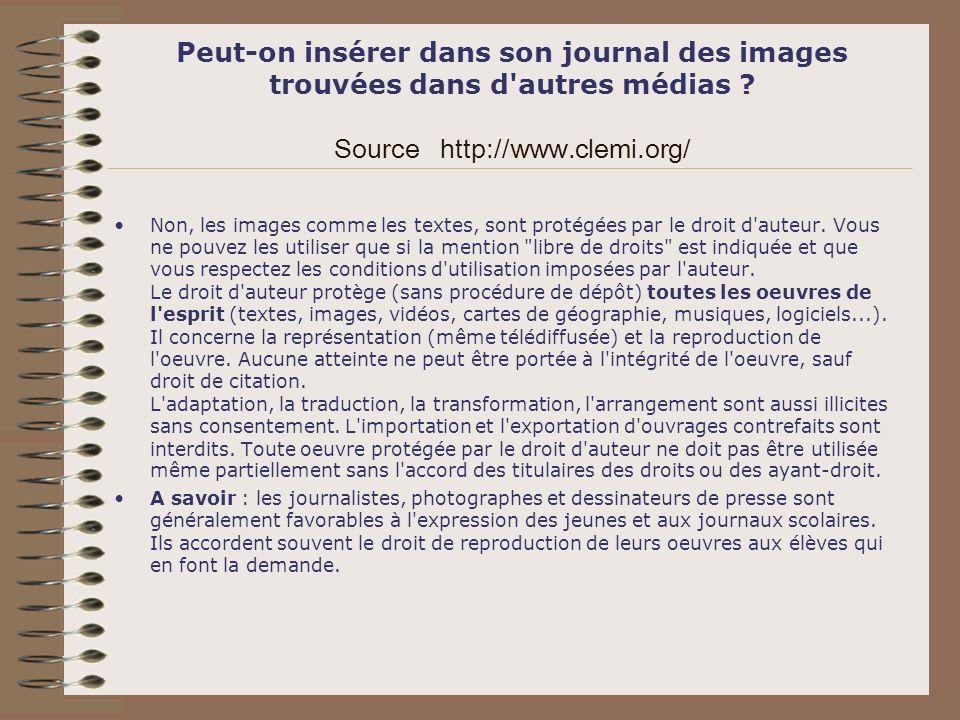 Peut-on insérer dans son journal des images trouvées dans d autres médias Source http://www.clemi.org/
