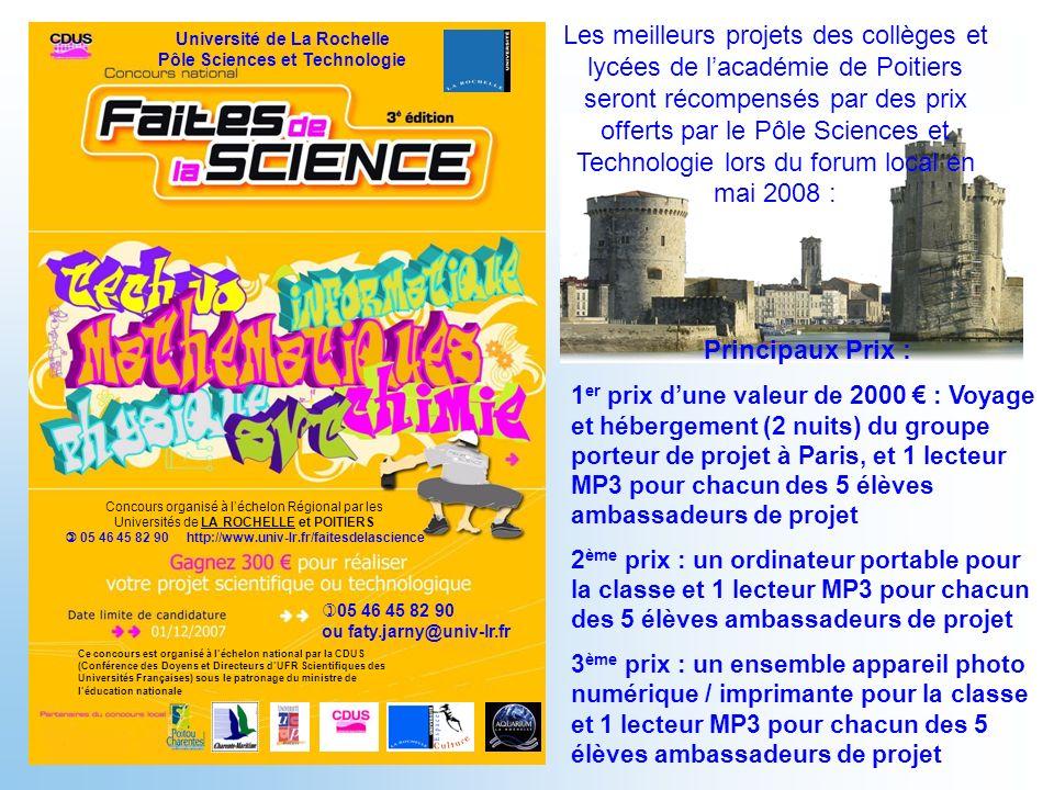 Les meilleurs projets des collèges et lycées de l'académie de Poitiers seront récompensés par des prix offerts par le Pôle Sciences et Technologie lors du forum local en mai 2008 :