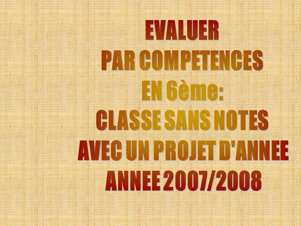EVALUER PAR COMPETENCES EN 6ème: CLASSE SANS NOTES AVEC UN PROJET D ANNEE ANNEE 2007/2008