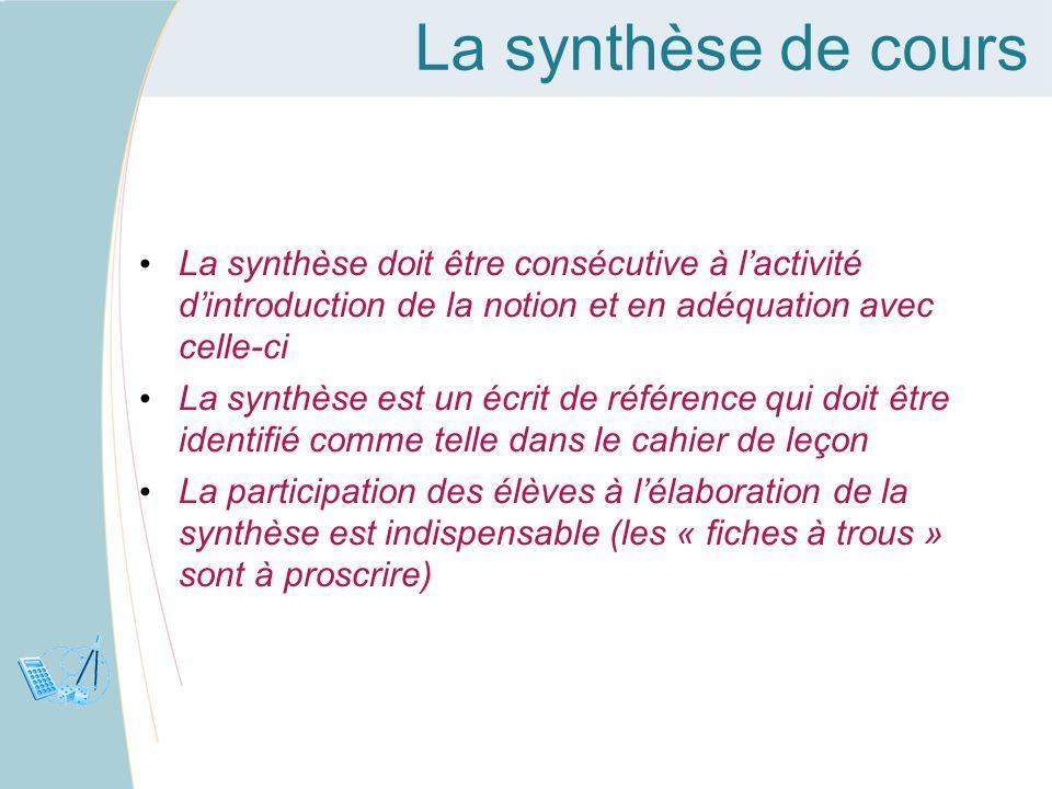 La synthèse de cours La synthèse doit être consécutive à l'activité d'introduction de la notion et en adéquation avec celle-ci.