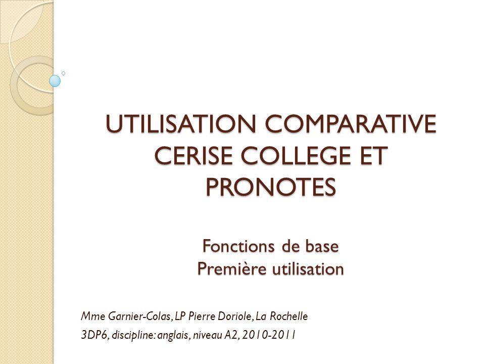 UTILISATION COMPARATIVE CERISE COLLEGE ET PRONOTES Fonctions de base Première utilisation