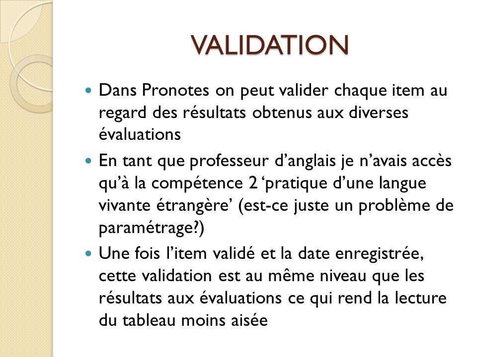 VALIDATIONDans Pronotes on peut valider chaque item au regard des résultats obtenus aux diverses évaluations.