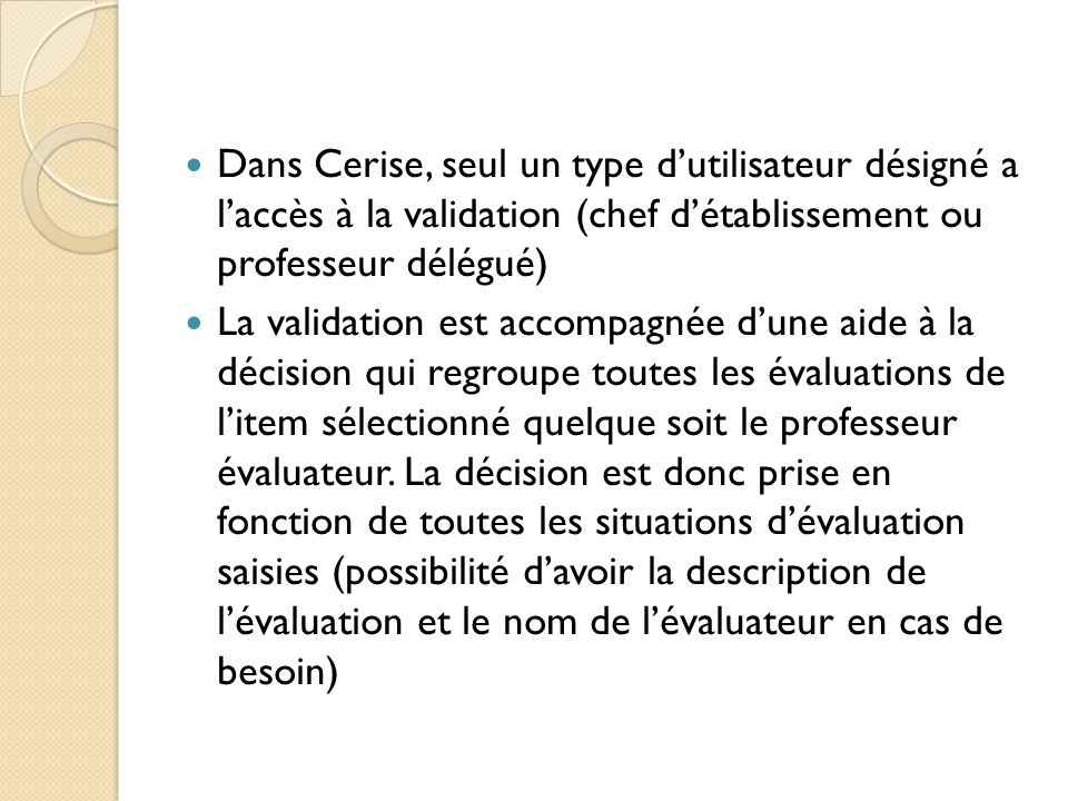 Dans Cerise, seul un type d'utilisateur désigné a l'accès à la validation (chef d'établissement ou professeur délégué)