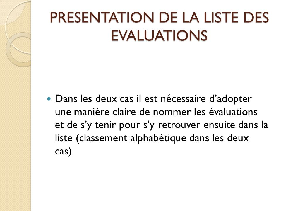 PRESENTATION DE LA LISTE DES EVALUATIONS