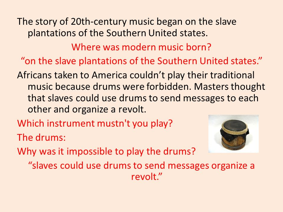 The story of 20th-century music began on the slave plantations of the Southern United states.