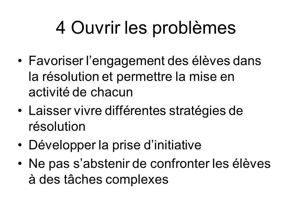 4 Ouvrir les problèmes Favoriser l'engagement des élèves dans la résolution et permettre la mise en activité de chacun.