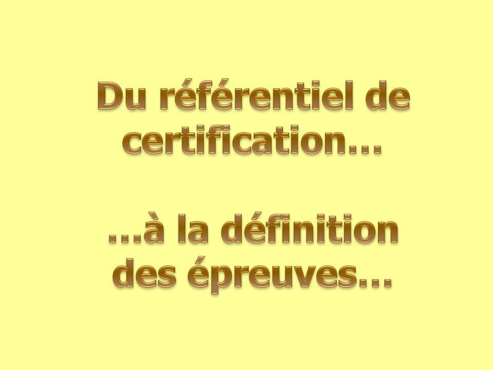 Du référentiel de certification… …à la définition des épreuves…