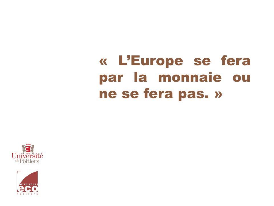 « L'Europe se fera par la monnaie ou ne se fera pas. »