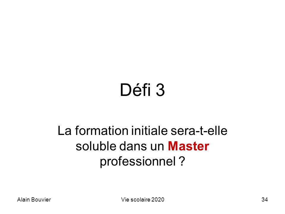 Recteur Alain Bouvier HCE. Défi 3. La formation initiale sera-t-elle soluble dans un Master professionnel