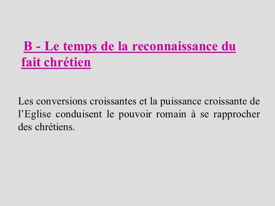 B - Le temps de la reconnaissance du fait chrétien