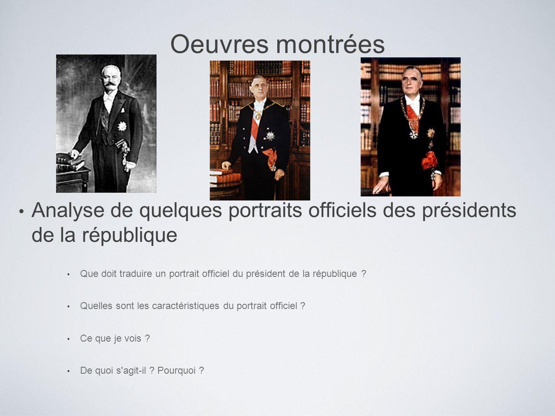 Oeuvres montrées Analyse de quelques portraits officiels des présidents de la république.