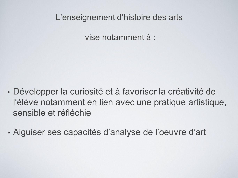 L'enseignement d'histoire des arts vise notamment à :