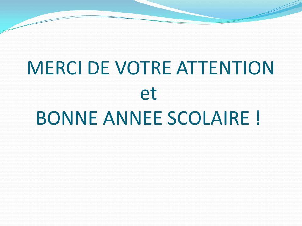 MERCI DE VOTRE ATTENTION et BONNE ANNEE SCOLAIRE !