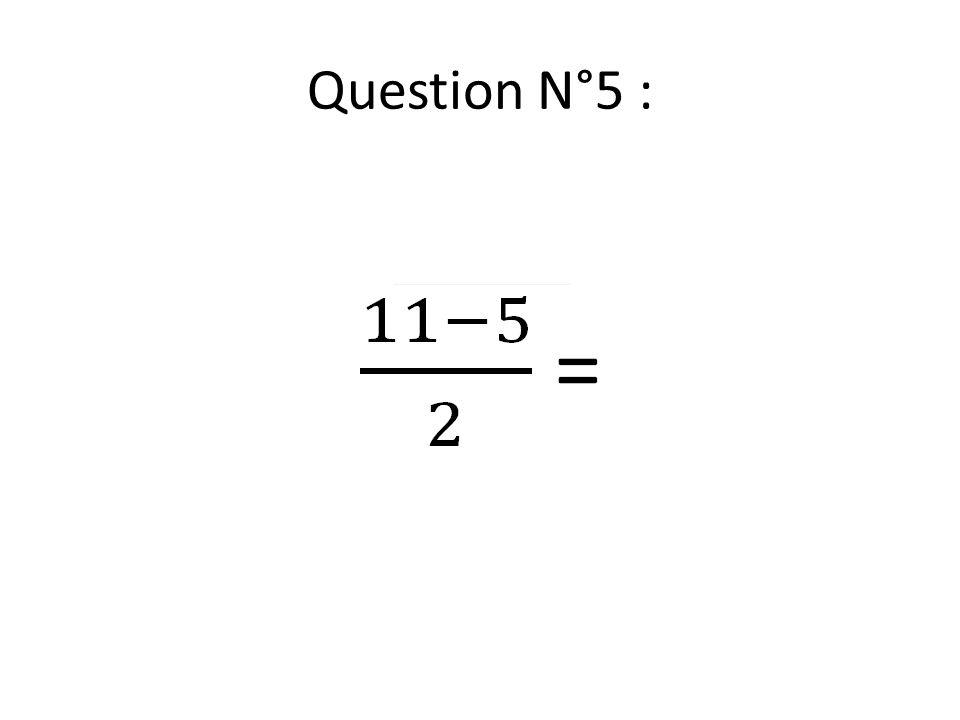 Question N°5 :