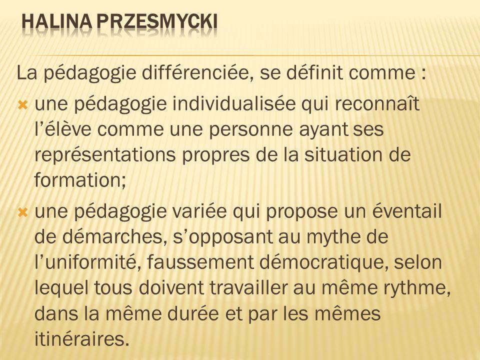 Halina PrzesmyckiLa pédagogie différenciée, se définit comme :