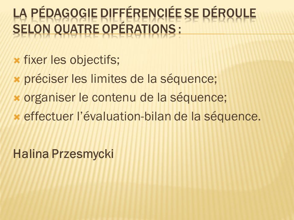 La pédagogie différenciée se déroule selon quatre opérations :