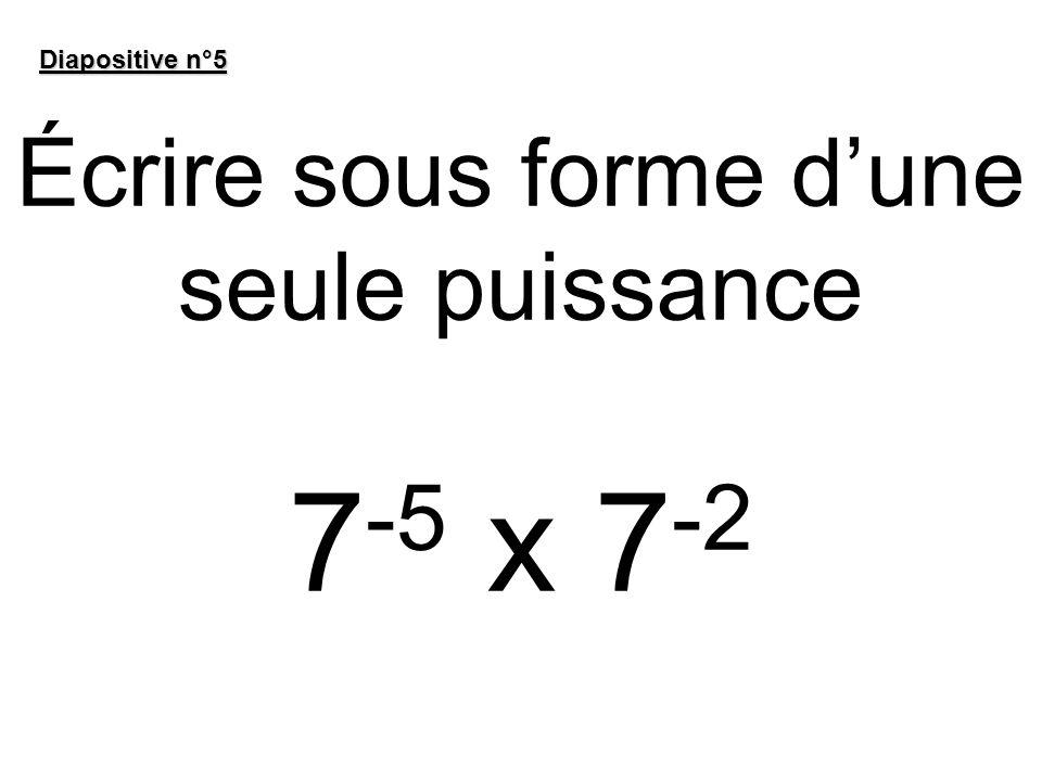 Écrire sous forme d'une seule puissance 7-5 x 7-2