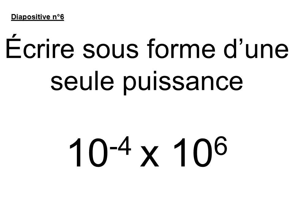 Écrire sous forme d'une seule puissance 10-4 x 106