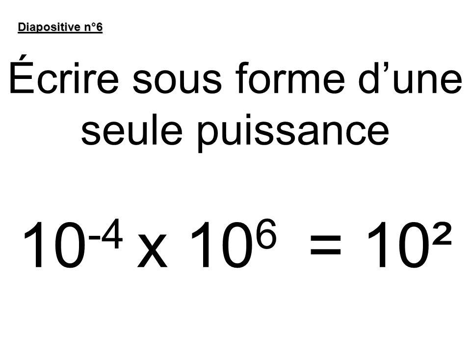 Écrire sous forme d'une seule puissance 10-4 x 106 = 10²
