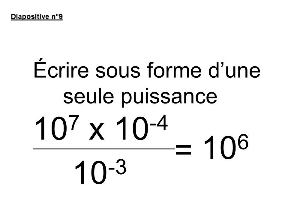 Écrire sous forme d'une seule puissance 107 x 10-4