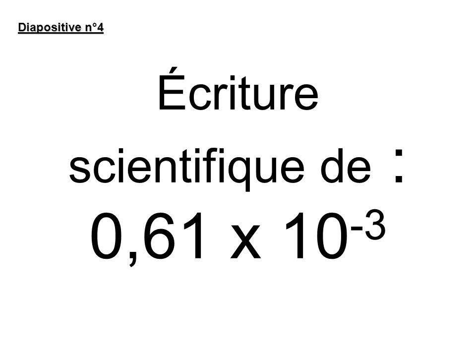 Écriture scientifique de : 0,61 x 10-3