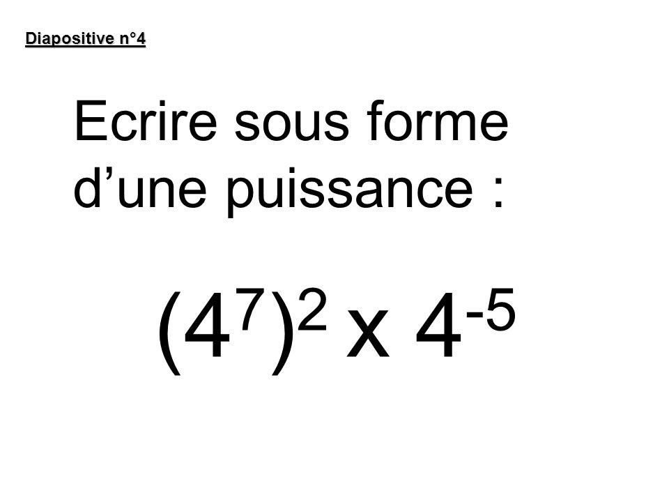 Diapositive n°4 Ecrire sous forme d'une puissance : (47)2 x 4-5