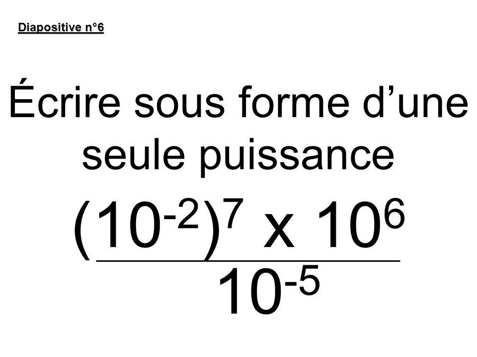 Écrire sous forme d'une seule puissance (10-2)7 x 106