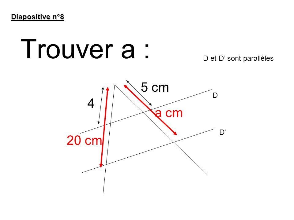 Trouver a : 5 cm 4 a cm 20 cm Diapositive n°8 D et D' sont parallèles