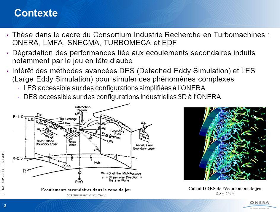 Contexte Thèse dans le cadre du Consortium Industrie Recherche en Turbomachines : ONERA, LMFA, SNECMA, TURBOMECA et EDF.