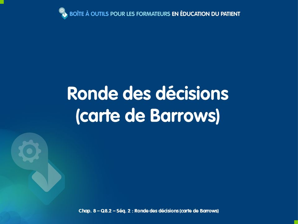 Chap. 8 – Q8.2 – Séq. 2 : Ronde des décisions (carte de Barrows)