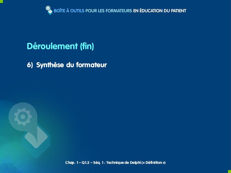 Déroulement (fin) 6) Synthèse du formateur