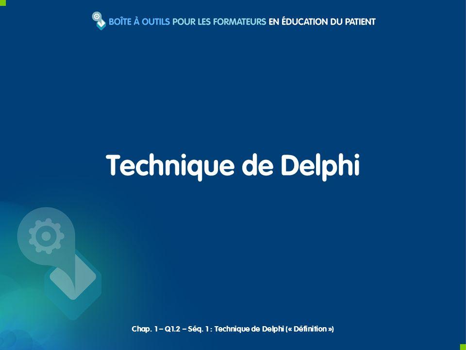 Technique de Delphi Chap. 1 – Q1.2 – Séq. 1 : Technique de Delphi (« Définition »)