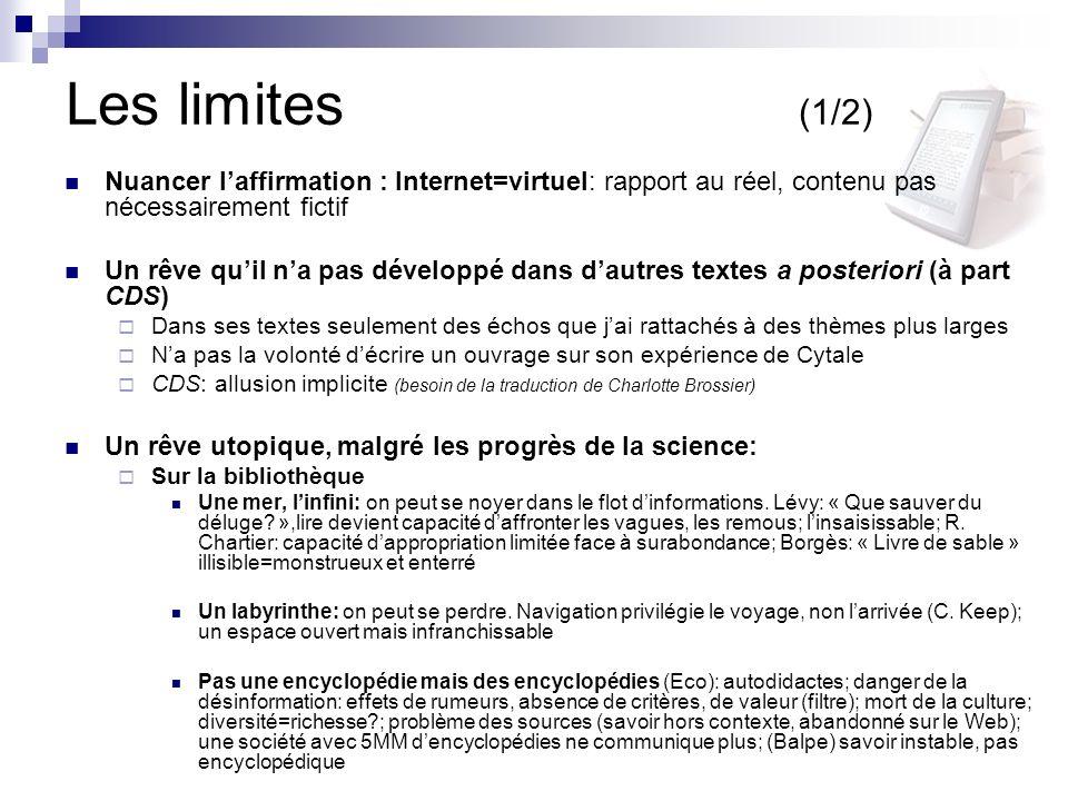 Les limites (1/2) Nuancer l'affirmation : Internet=virtuel: rapport au réel, contenu pas nécessairement fictif.