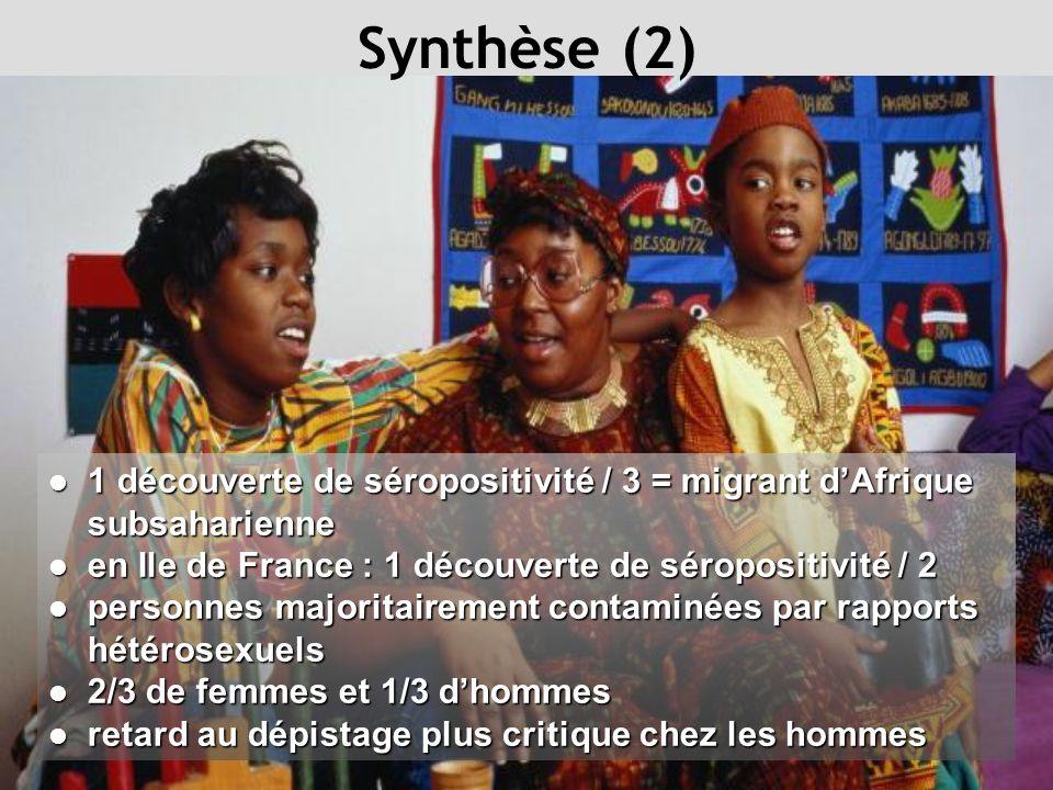 Synthèse (2) 1 découverte de séropositivité / 3 = migrant d'Afrique subsaharienne. en Ile de France : 1 découverte de séropositivité / 2.