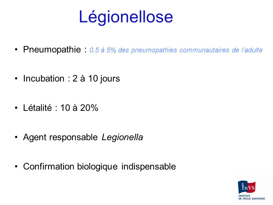 LégionellosePneumopathie : 0,5 à 5% des pneumopathies communautaires de l'adulte. Incubation : 2 à 10 jours.