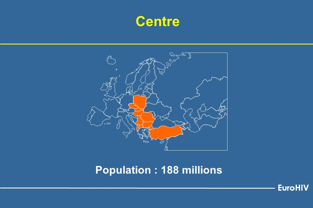 Centre Population : 188 millions EuroHIV