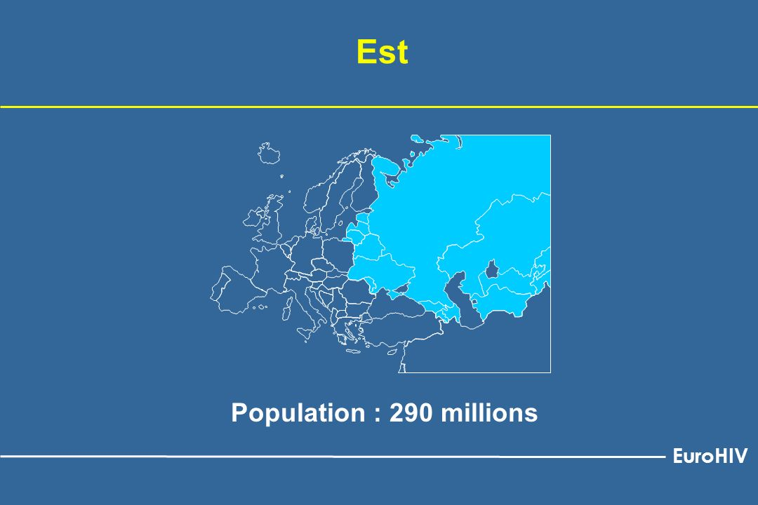 Est Population : 290 millions EuroHIV