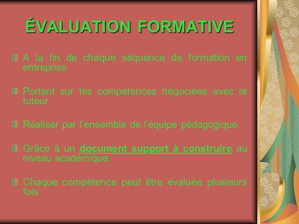 ÉVALUATION FORMATIVE A la fin de chaque séquence de formation en entreprise. Portant sur les compétences négociées avec le tuteur.