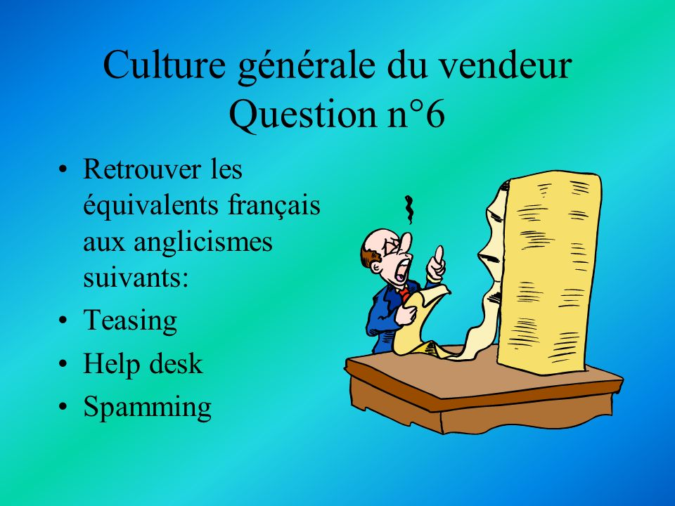 Culture générale du vendeur Question n°6